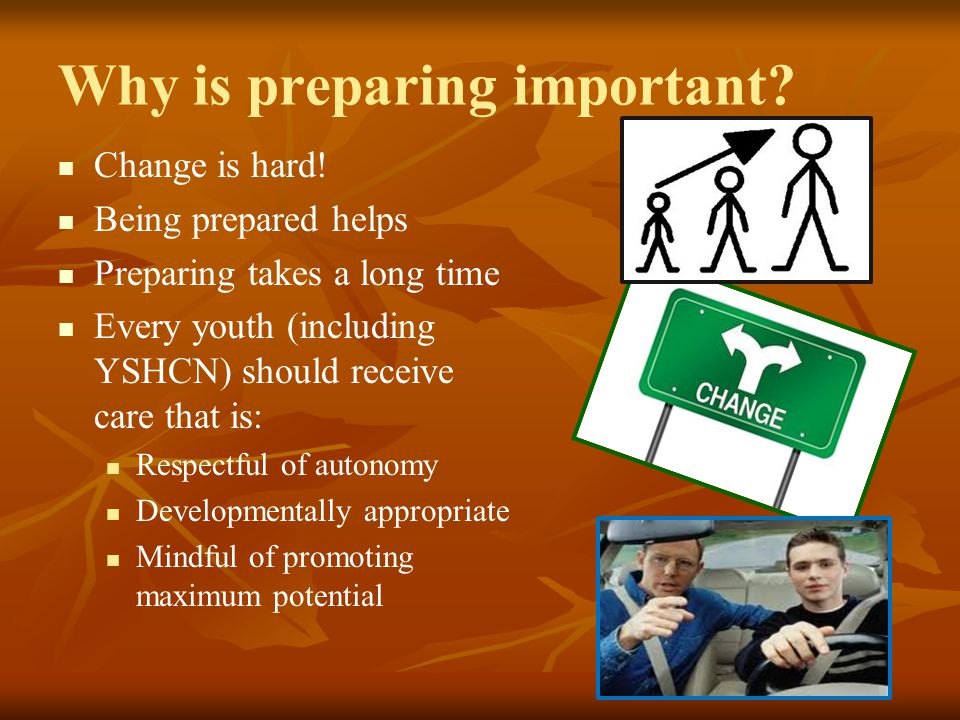 Why is preparing important.Change is hard.