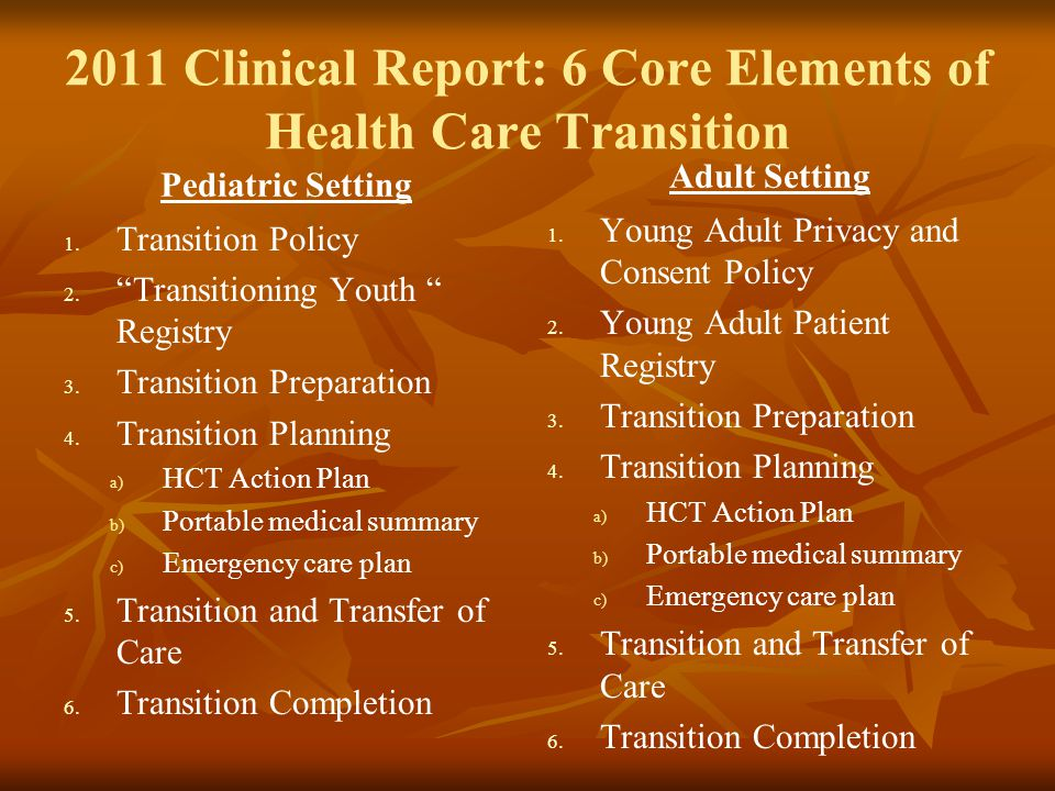 """2011 Clinical Report: 6 Core Elements of Health Care Transition Pediatric Setting 1. 1. Transition Policy 2. 2. """"Transitioning Youth """" Registry 3. 3."""