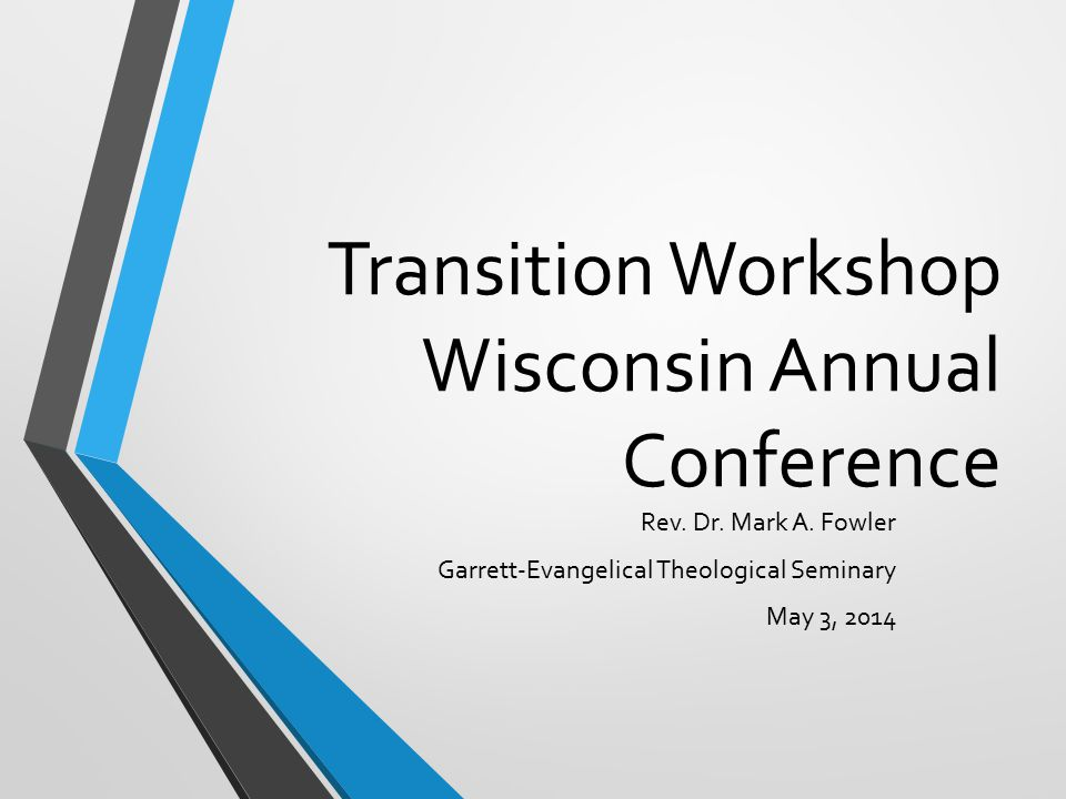 Transition Workshop Wisconsin Annual Conference Rev.