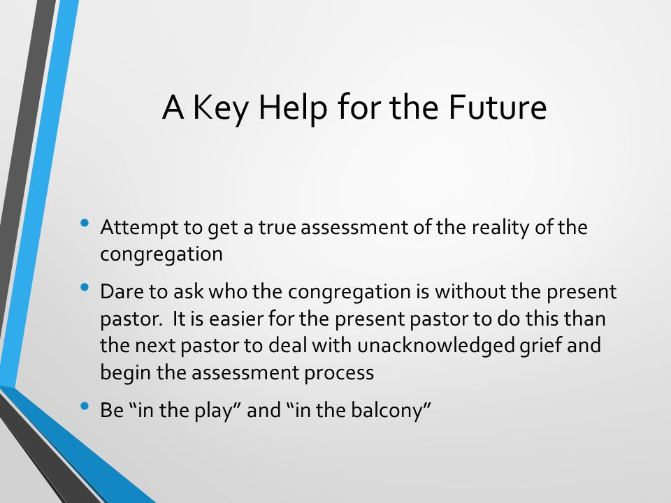 Empower Lay Leadership Specific to the transition Specific to help them name important aspects of their church and its hopes in their own language This will help you to sense what you did well and what may have been temporary to you.