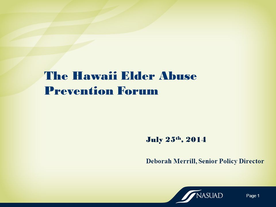 The Hawaii Elder Abuse Prevention Forum July 25 th, 2014 Deborah Merrill, Senior Policy Director Page 1