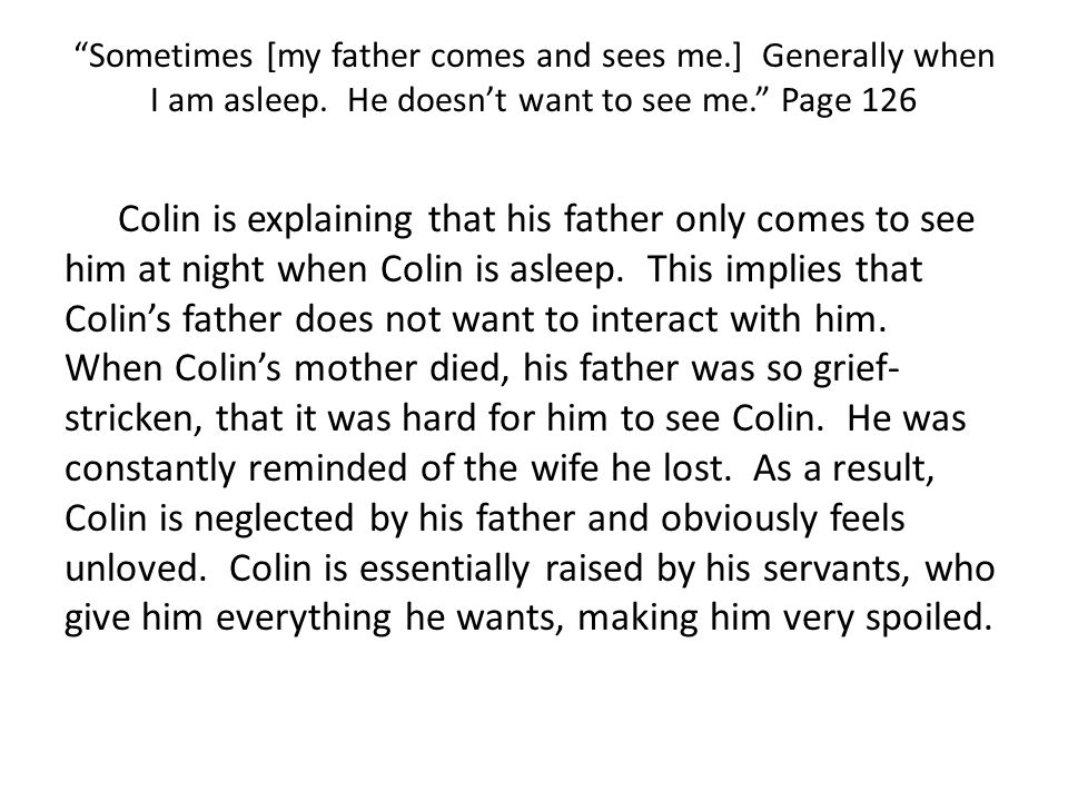 This quote shows that Colin's father only sees him when he's asleep.