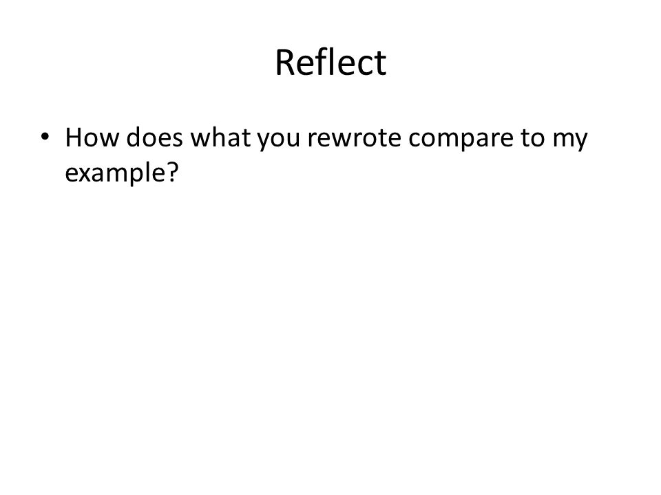 Reflect How does what you rewrote compare to my example?