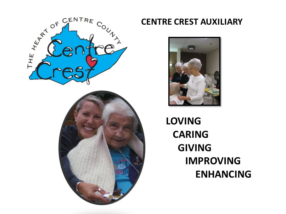 CENTRE CREST AUXILIARY LOVING CARING GIVING IMPROVING ENHANCING