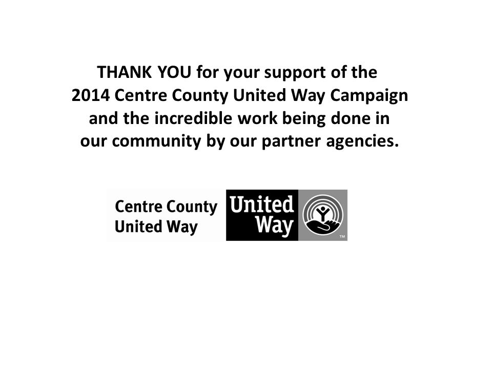 THANK YOU for your support of the 2014 Centre County United Way Campaign and the incredible work being done in our community by our partner agencies.