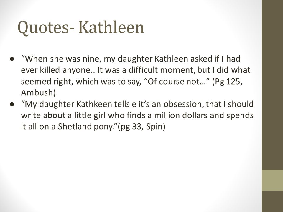 """Quotes- Kathleen ● """"When she was nine, my daughter Kathleen asked if I had ever killed anyone.. It was a difficult moment, but I did what seemed right"""