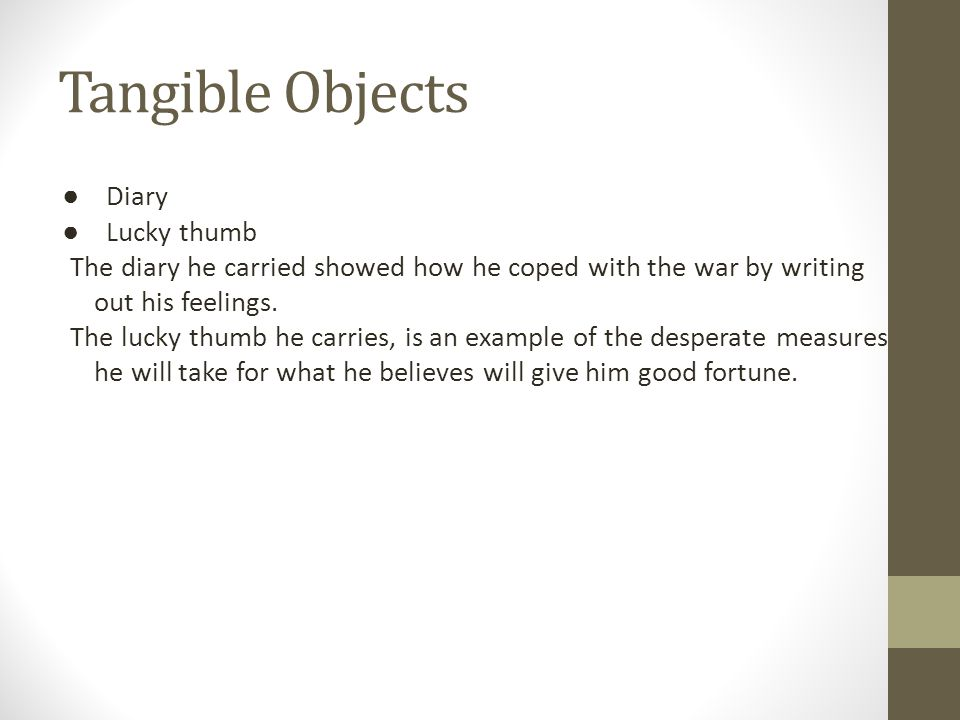 Tangible Objects ● Diary ● Lucky thumb The diary he carried showed how he coped with the war by writing out his feelings. The lucky thumb he carries,