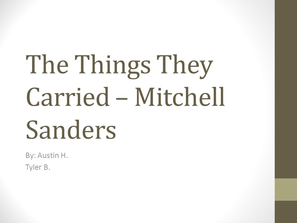 The Things They Carried – Mitchell Sanders By: Austin H. Tyler B.