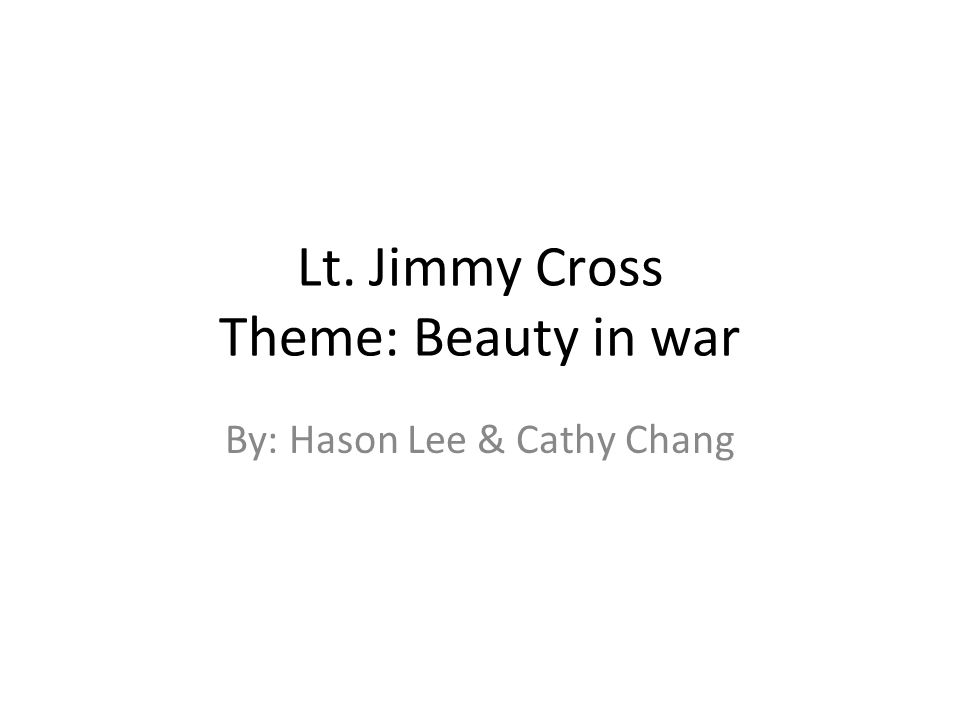 Lt. Jimmy Cross Theme: Beauty in war By: Hason Lee & Cathy Chang