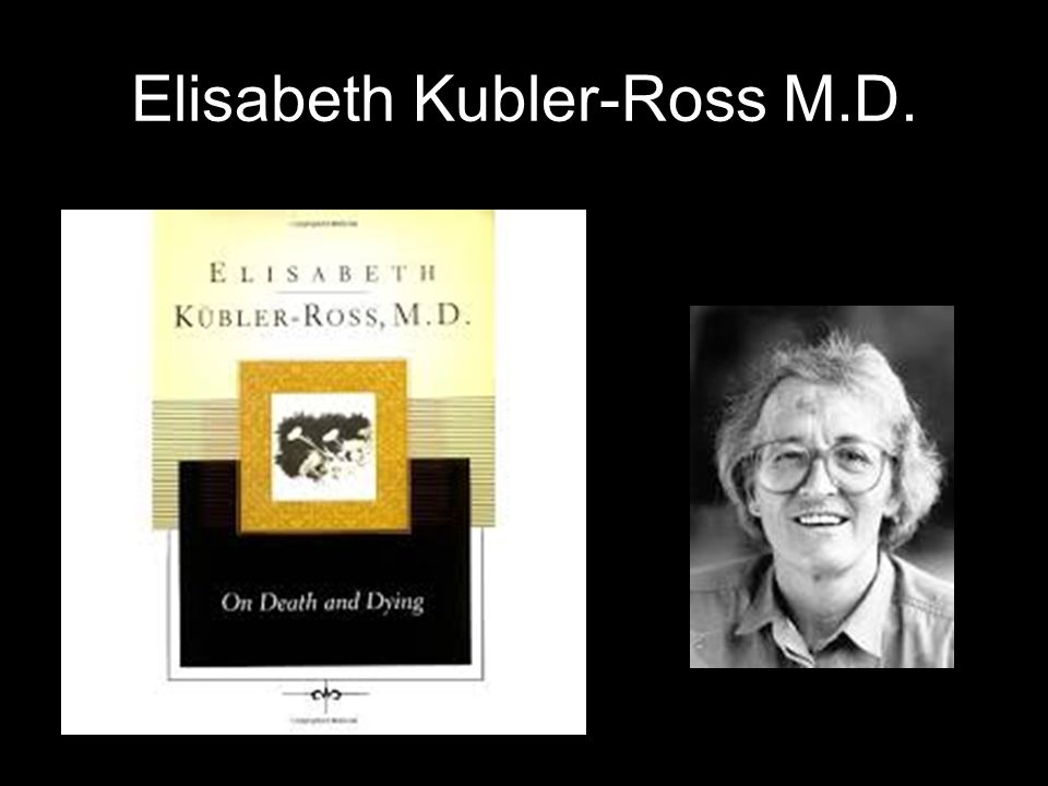 Elisabeth Kubler-Ross M.D.
