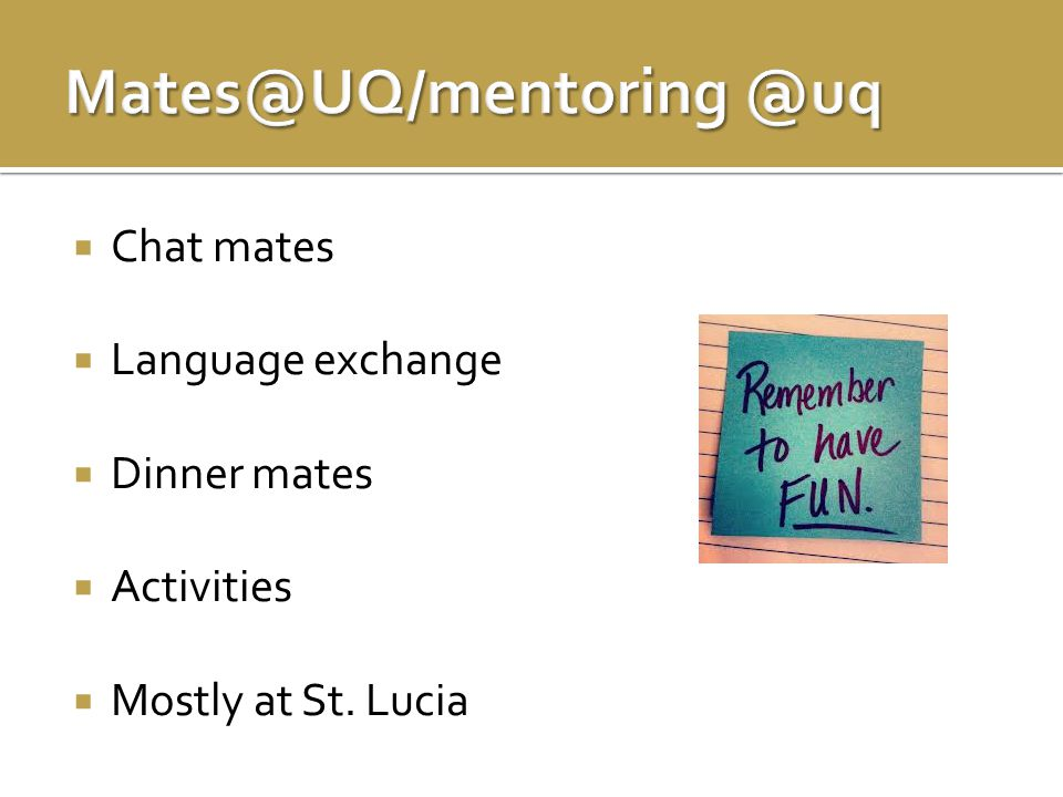  Chat mates  Language exchange  Dinner mates  Activities  Mostly at St. Lucia
