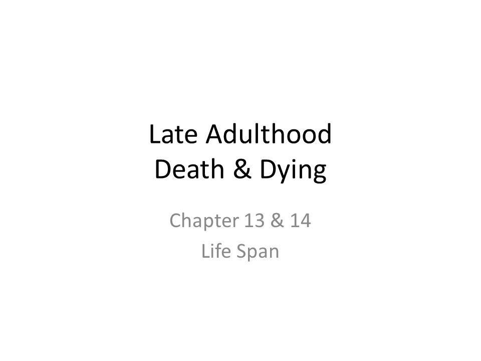 Late Adulthood Death & Dying Chapter 13 & 14 Life Span