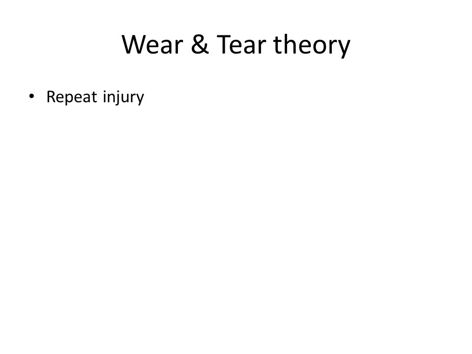 Wear & Tear theory Repeat injury