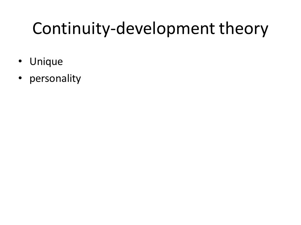 Continuity-development theory Unique personality