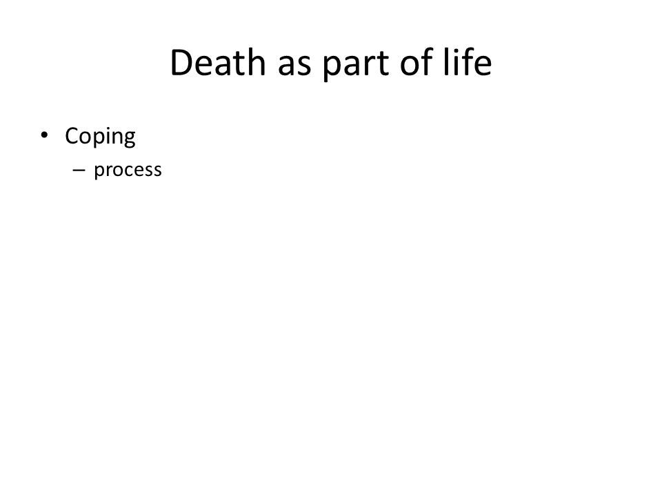 Death as part of life Coping – process