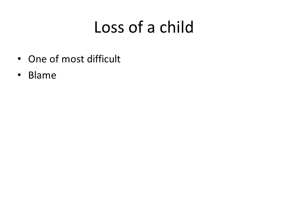 Loss of a child One of most difficult Blame
