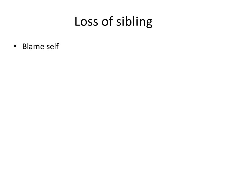 Loss of sibling Blame self