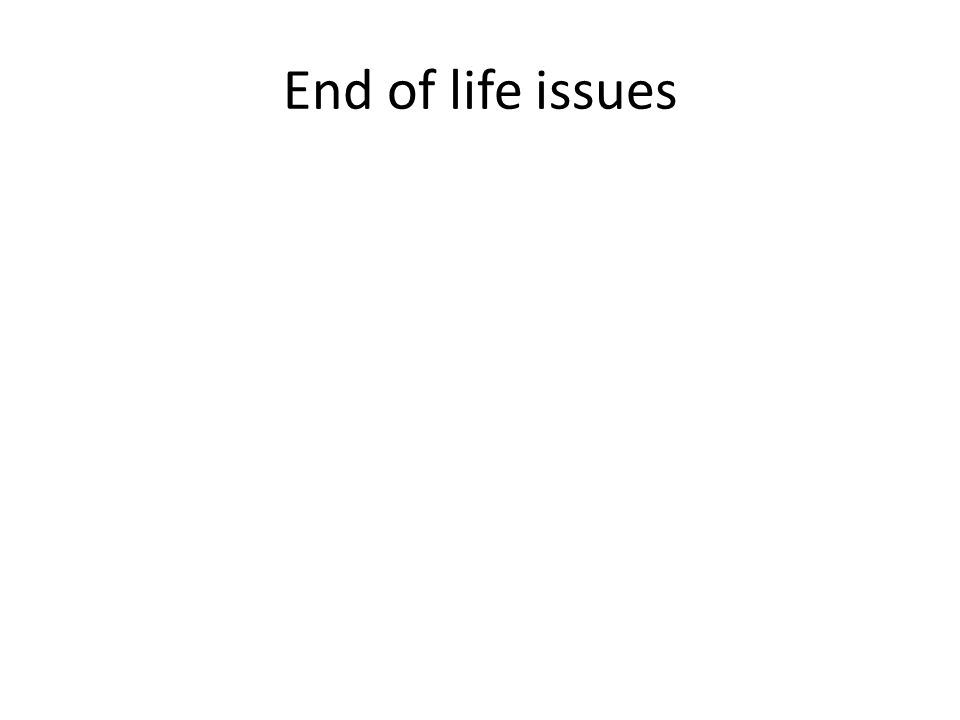 End of life issues