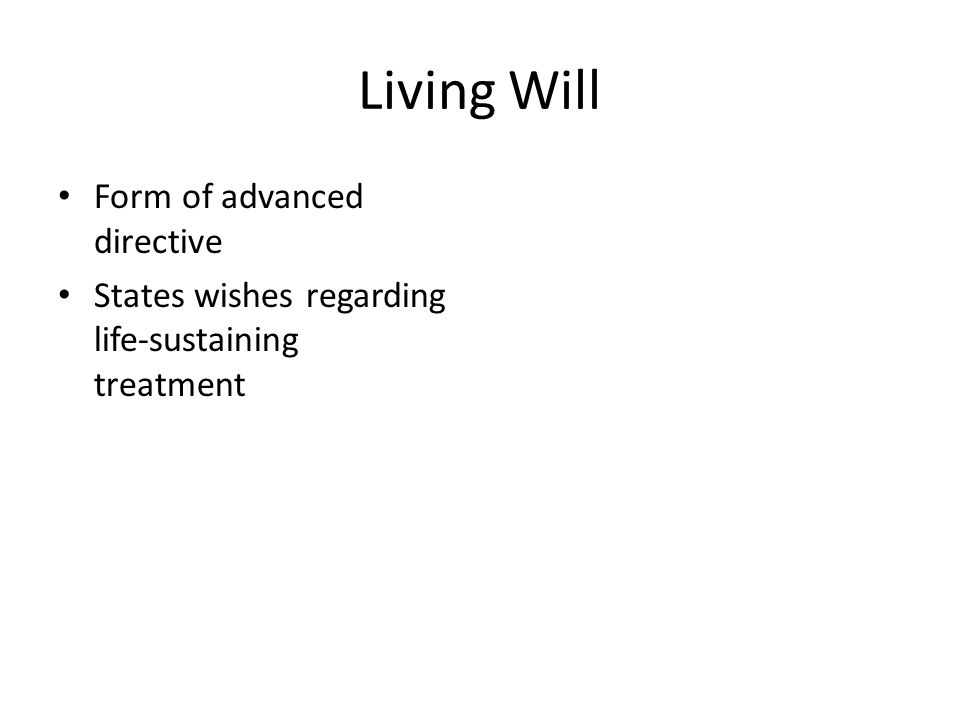 Living Will Form of advanced directive States wishes regarding life-sustaining treatment