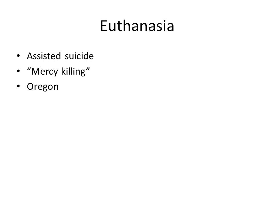Euthanasia Assisted suicide Mercy killing Oregon