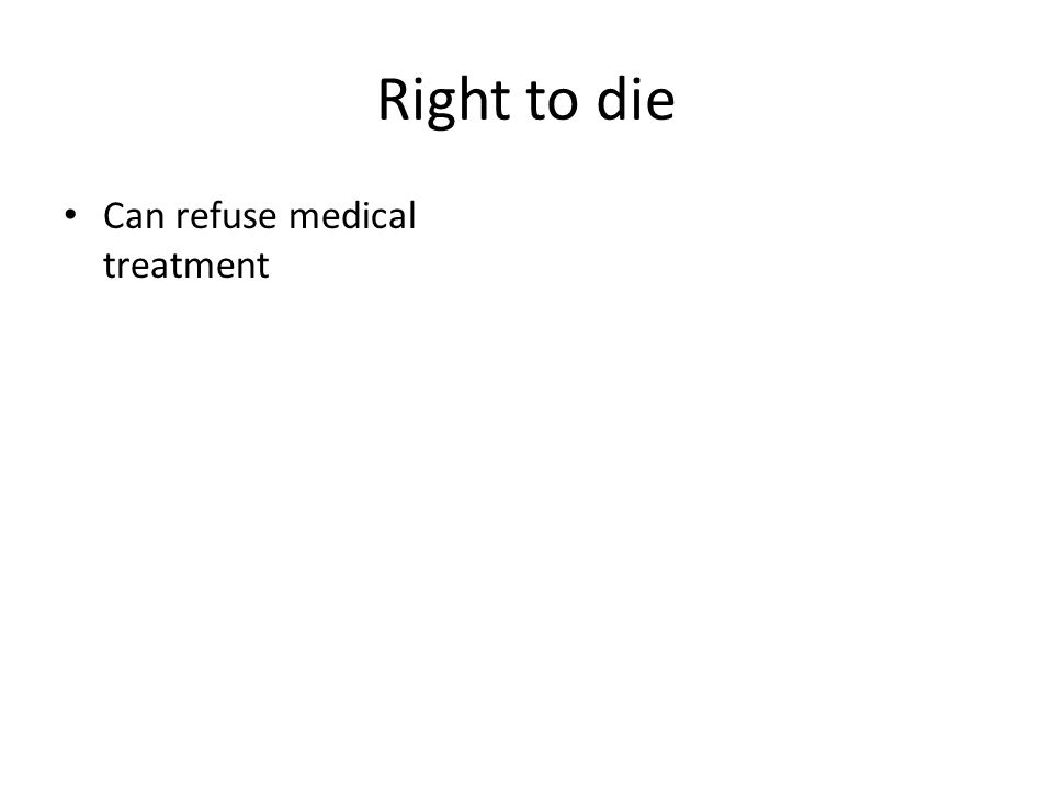 Right to die Can refuse medical treatment