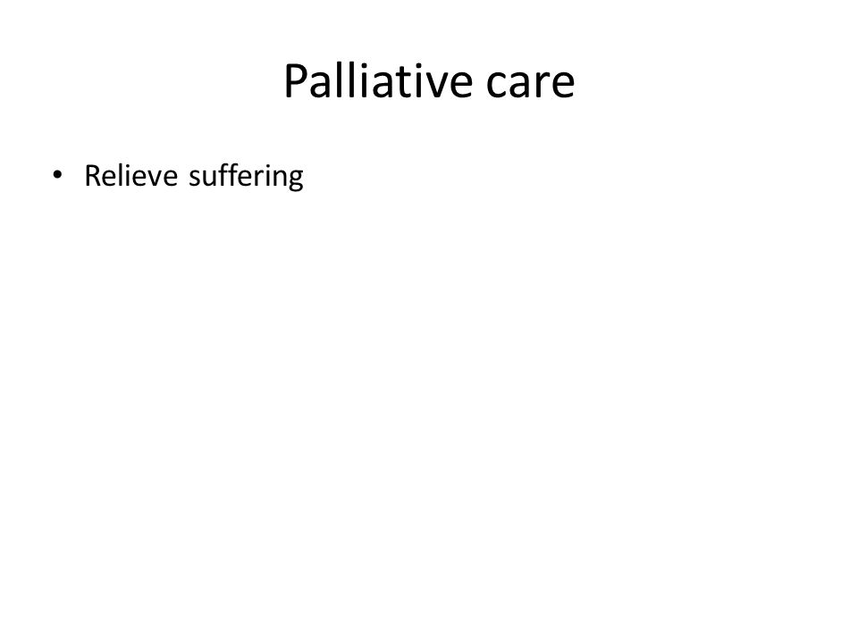 Palliative care Relieve suffering