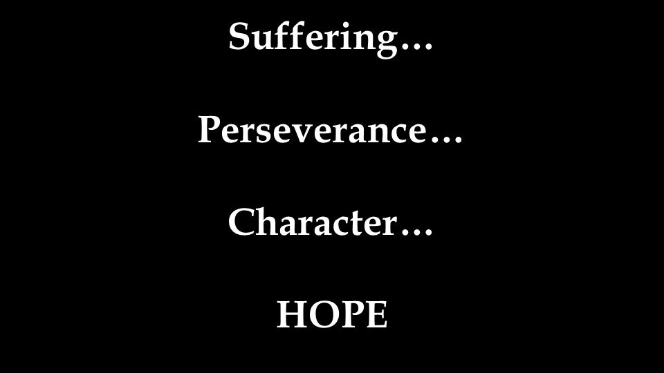 Suffering… Perseverance… Character… HOPE