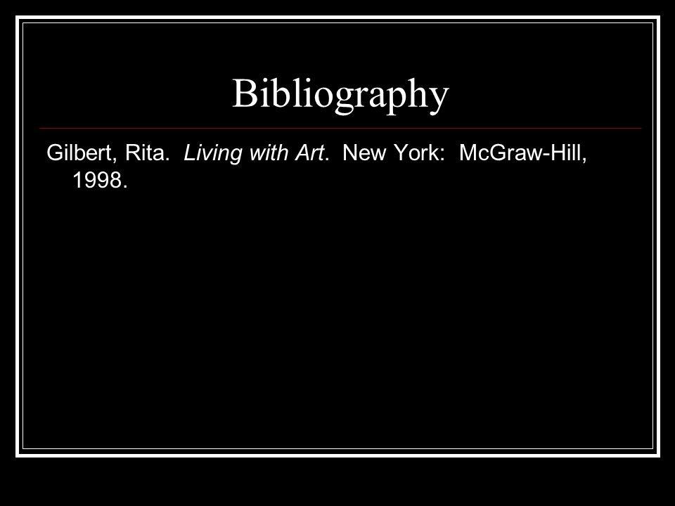 Bibliography Gilbert, Rita. Living with Art. New York: McGraw-Hill, 1998.