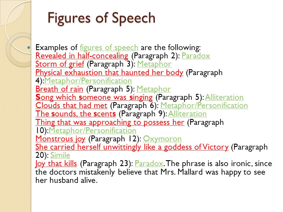 Figures of Speech Examples of figures of speech are the following: Revealed in half-concealing (Paragraph 2): Paradox Storm of grief (Paragraph 3): Me