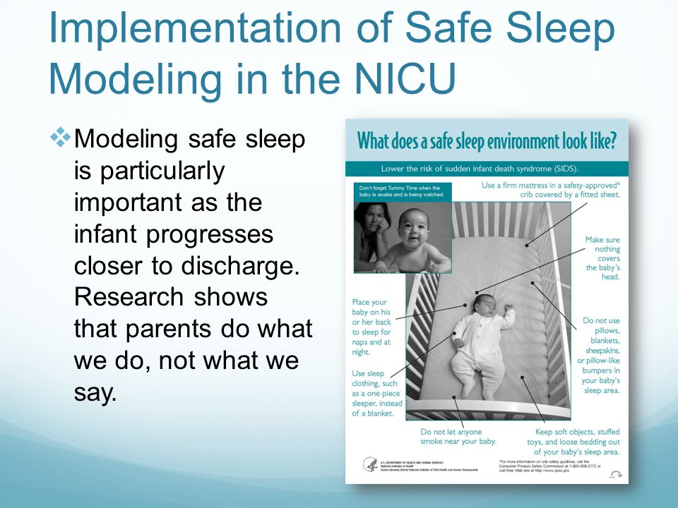 Implementation of Safe Sleep Modeling in the NICU  Staff education:  Unit published article  Powerpoint about SIDS prevention and modeling of safe sleep practices  CEU module from NICHD  http://www.nichd.nih.gov/SIDS/nursececourse/Welcome.aspx