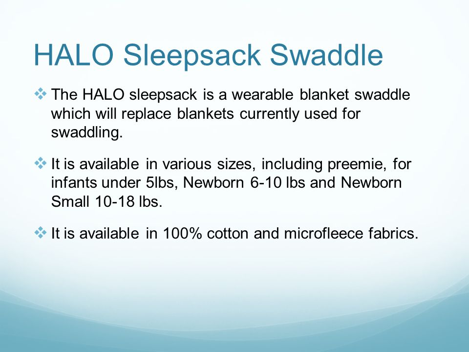 HALO Sleepsack Swaddle  The HALO sleepsack is a wearable blanket swaddle which will replace blankets currently used for swaddling.  It is available