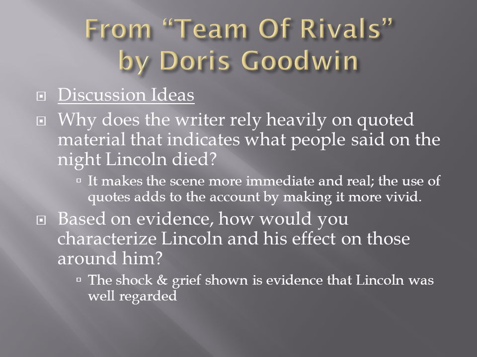  Discussion Ideas  Goodwin's style uses a fictional narrative to add what two things to this well-known American story.