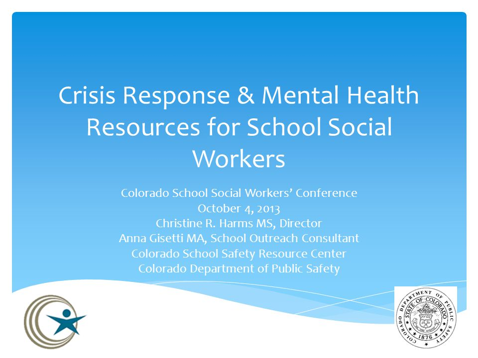 Crisis Response & Mental Health Resources for School Social Workers Colorado School Social Workers' Conference October 4, 2013 Christine R.