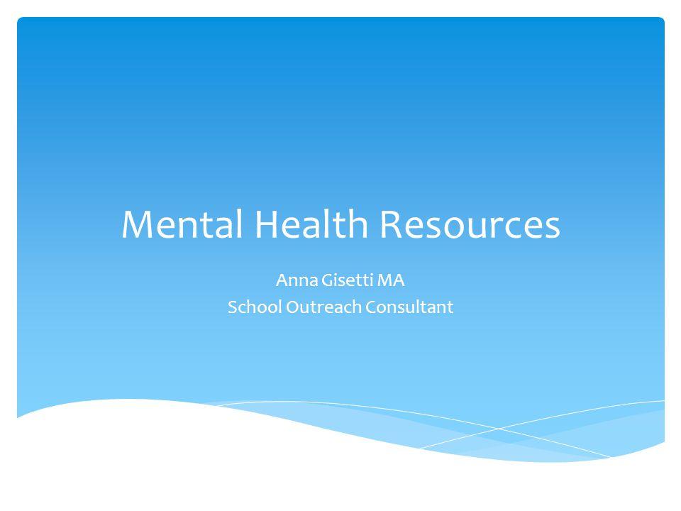 Mental Health Resources Anna Gisetti MA School Outreach Consultant