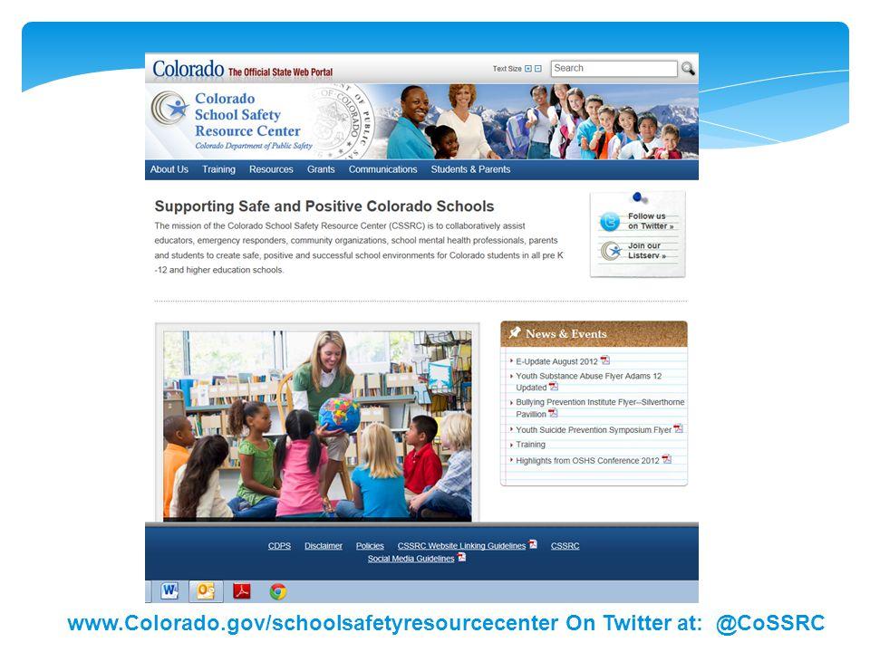 www.Colorado.gov/schoolsafetyresourcecenter On Twitter at: @CoSSRC