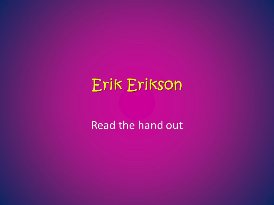 Erik Erikson Read the hand out