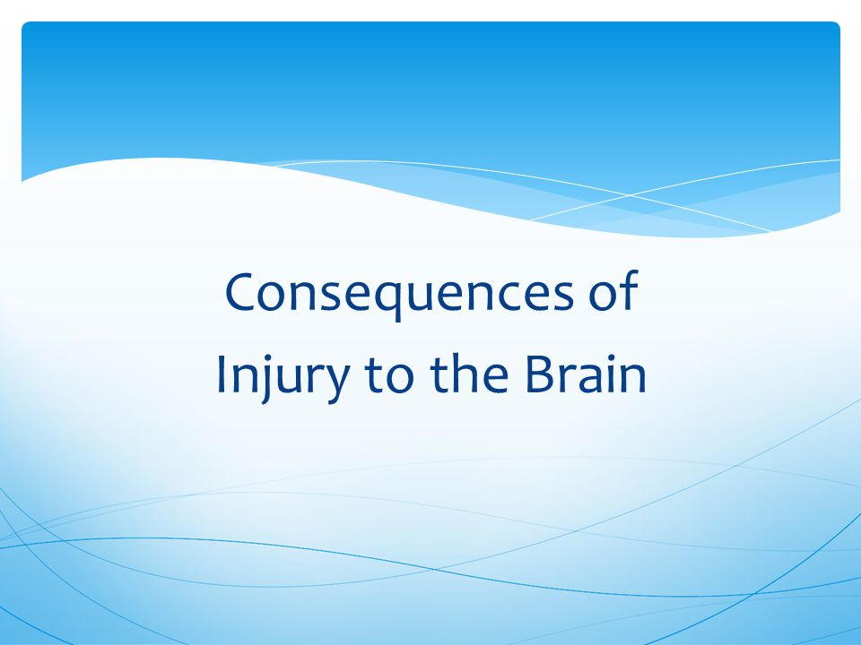Consequences of Injury to the Brain
