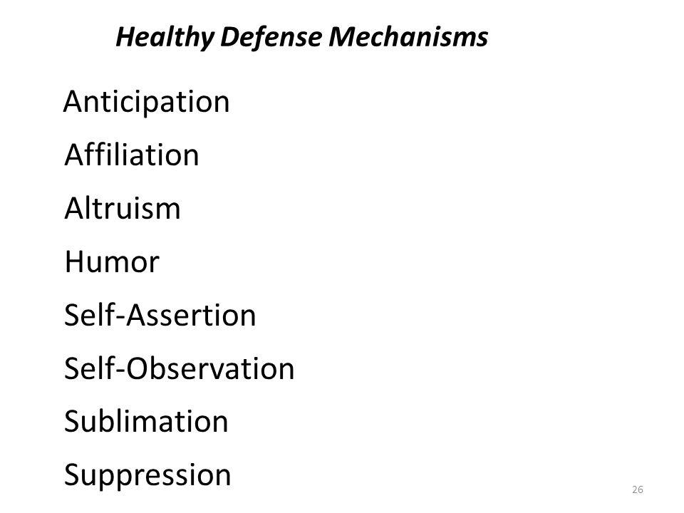 Healthy Defense Mechanisms Anticipation Affiliation Altruism Humor Self-Assertion Self-Observation Sublimation Suppression 26