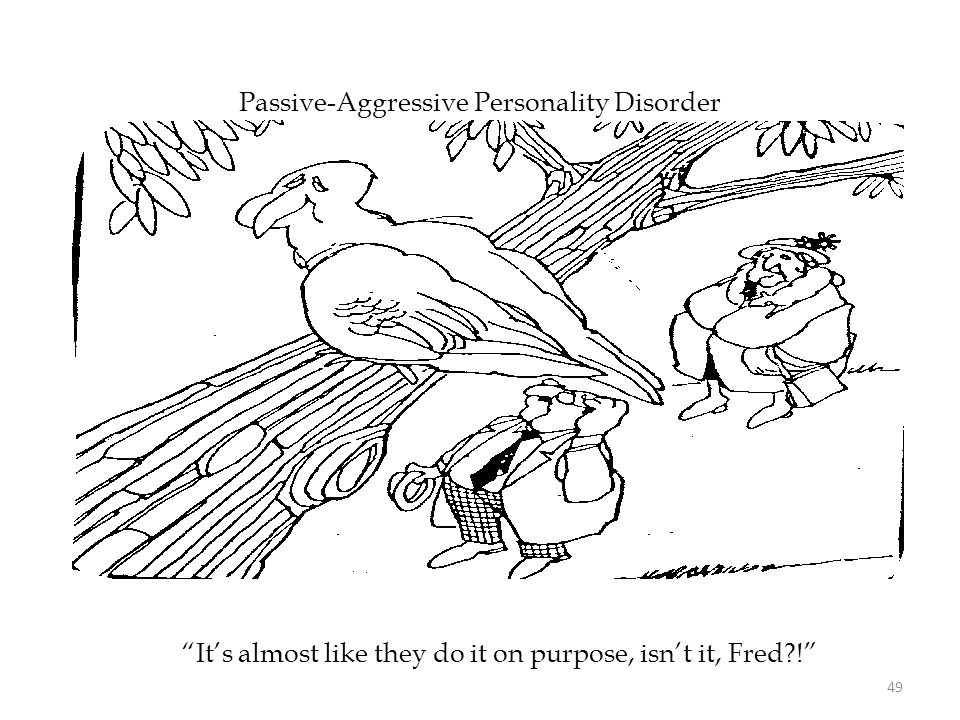 """Passive-Aggressive Personality Disorder """"It's almost like they do it on purpose, isn't it, Fred?!"""" 49"""