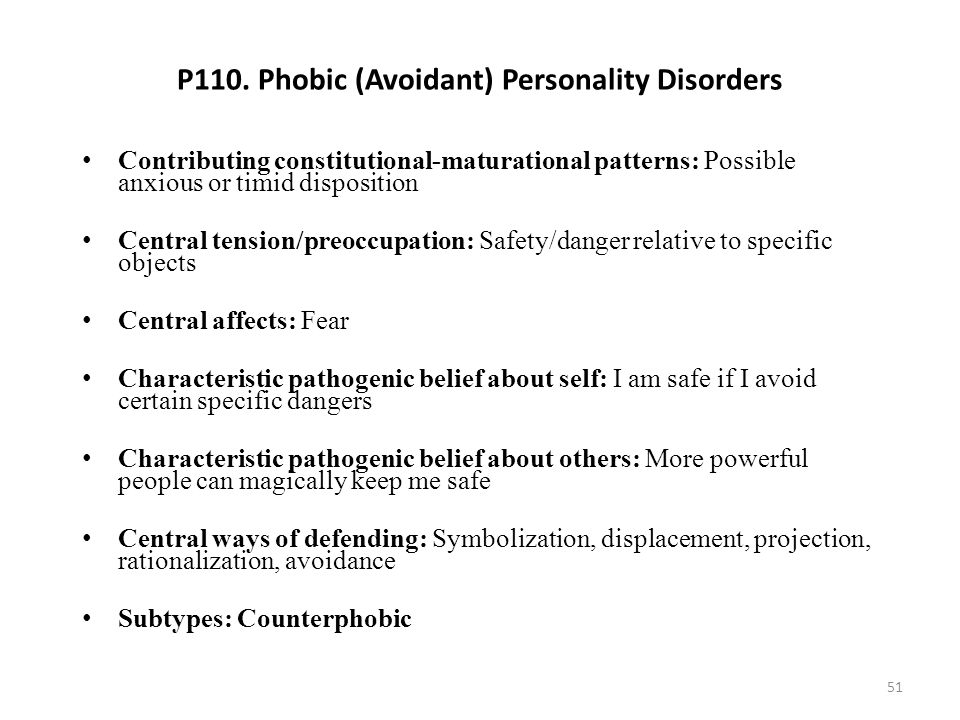 P110. Phobic (Avoidant) Personality Disorders Contributing constitutional-maturational patterns: Possible anxious or timid disposition Central tension