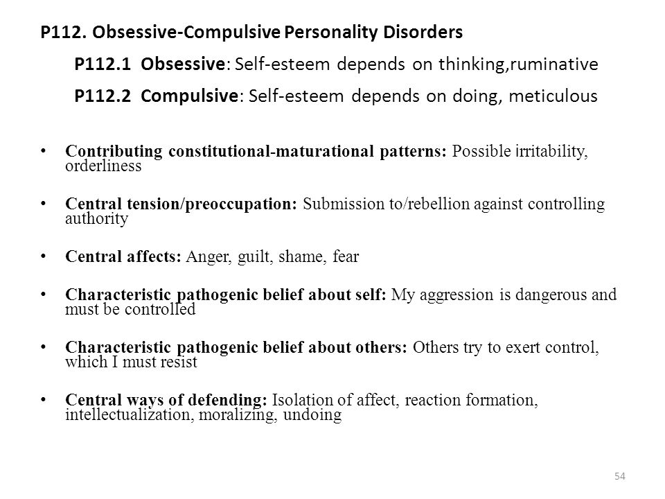 P112. Obsessive-Compulsive Personality Disorders P112.1 Obsessive: Self-esteem depends on thinking,ruminative P112.2 Compulsive: Self-esteem depends o