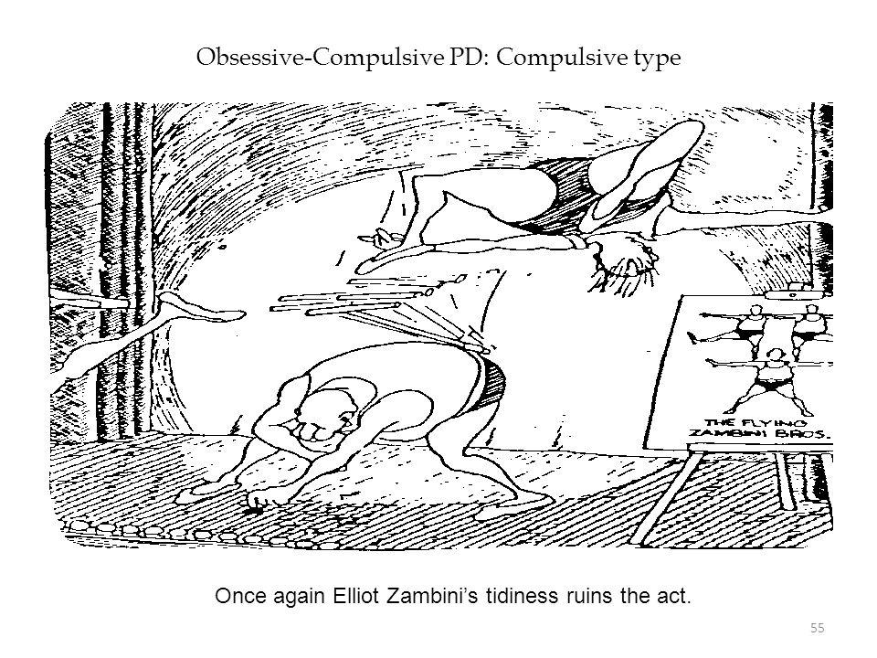 Obsessive-Compulsive PD: Compulsive type Once again Elliot Zambini's tidiness ruins the act. 55