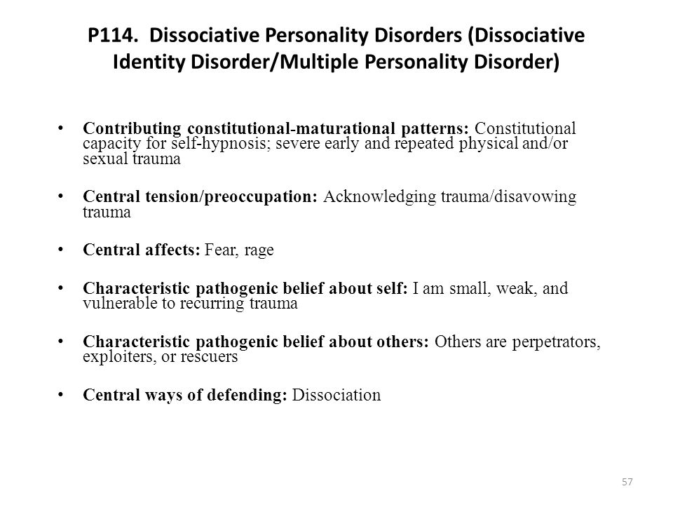 P114. Dissociative Personality Disorders (Dissociative Identity Disorder/Multiple Personality Disorder) Contributing constitutional-maturational patte
