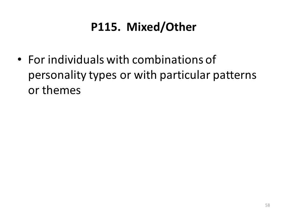 P115. Mixed/Other For individuals with combinations of personality types or with particular patterns or themes 58