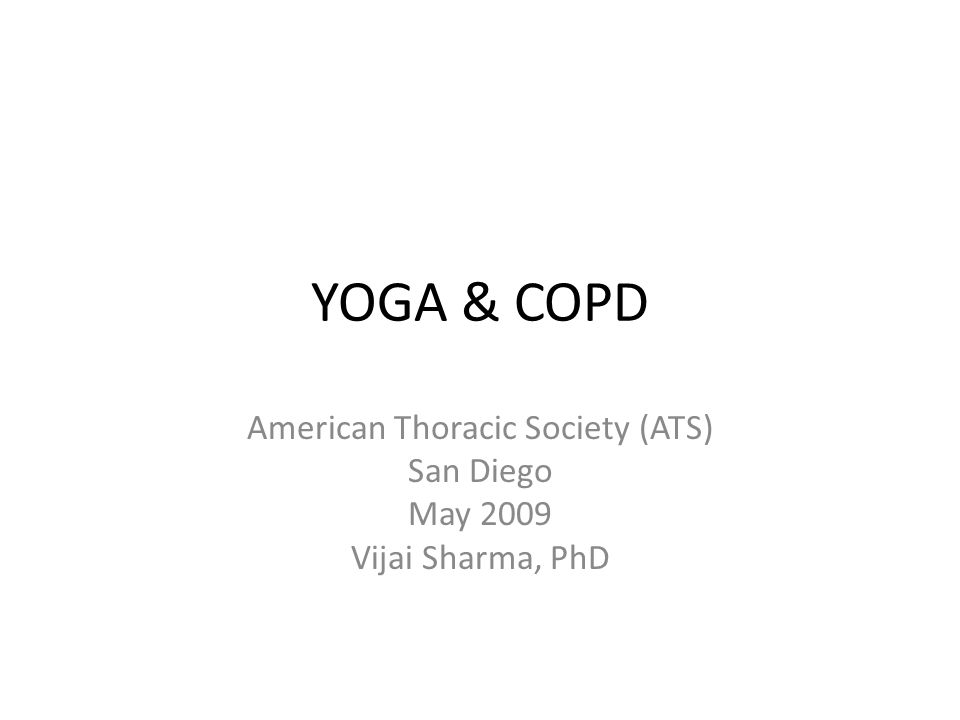 YOGA & COPD American Thoracic Society (ATS) San Diego May 2009 Vijai Sharma, PhD