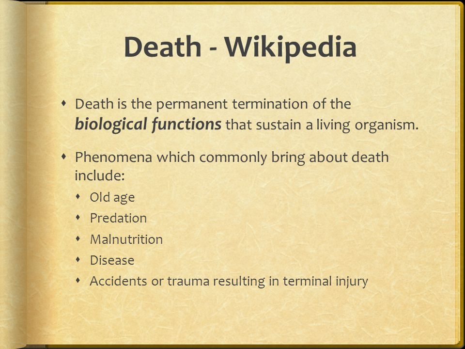 Death - Wikipedia  Death is the permanent termination of the biological functions that sustain a living organism.  Phenomena which commonly bring ab
