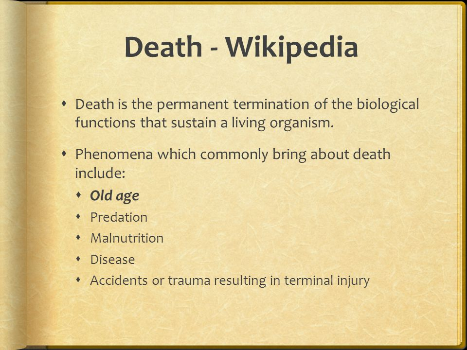 Death - Wikipedia  Death is the permanent termination of the biological functions that sustain a living organism.