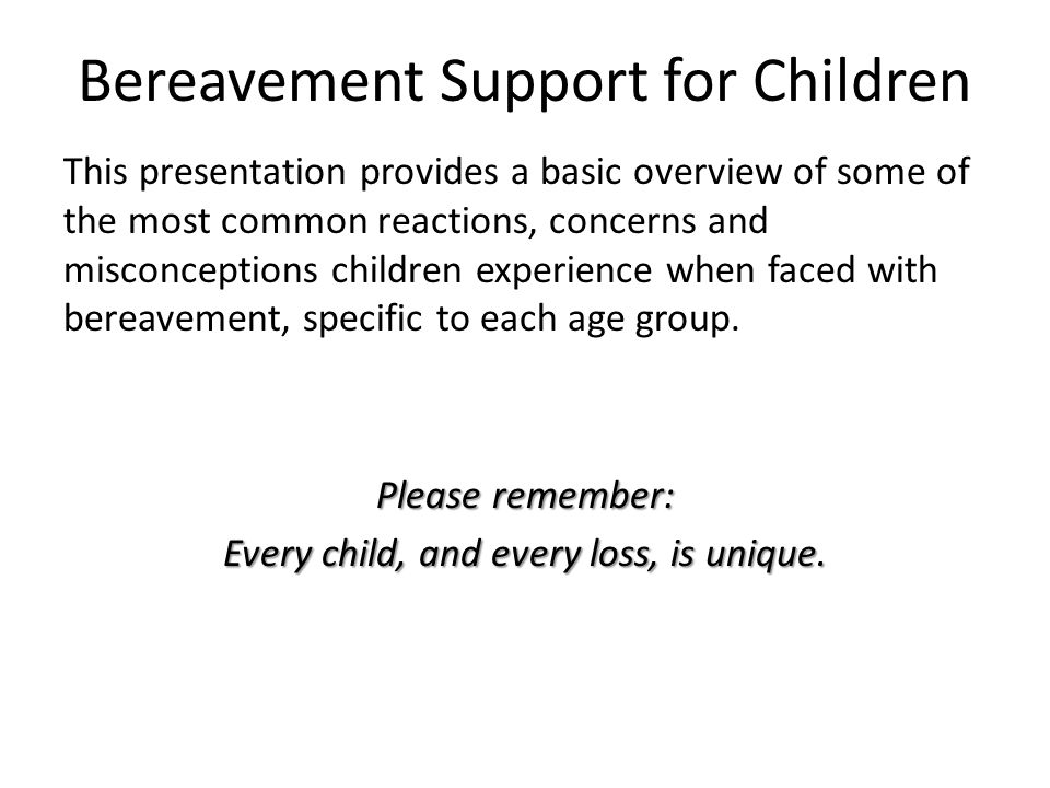 Bereavement Support for Children This presentation provides a basic overview of some of the most common reactions, concerns and misconceptions childre