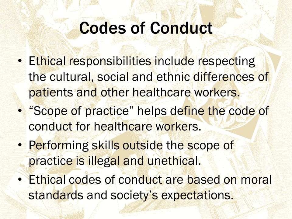 Codes of Conduct Ethical responsibilities include respecting the cultural, social and ethnic differences of patients and other healthcare workers.
