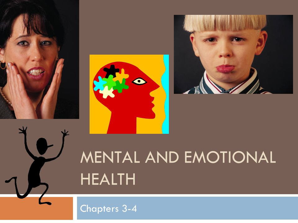 MENTAL AND EMOTIONAL HEALTH Chapters 3-4